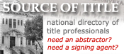 Source of Title -- National Directory of Title Professionals. Need an abstractor? Need a signing agent?